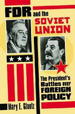 FDR and the Soviet Union: The President's Battles Over Foreign Policy