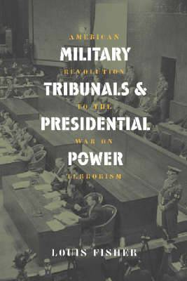 Military Tribunals and Presidential Power: American Revolution to the War on Terrorism