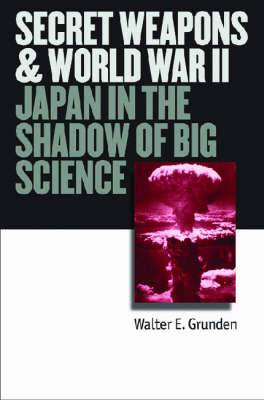 Secret Weapons and World War II: Japan in the Shadow of Big Science