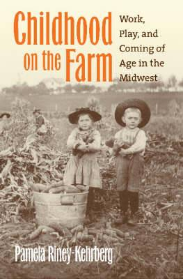 Childhood on the Farm: Work, Play, and Coming of Age in the Midwest