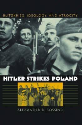 Hitler Strikes Poland: Blitzkrieg, Ideology, and Atrocity