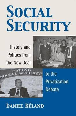 Social Security: History and Politics from the New Deal to the Privatization Debate