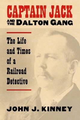 Captain Jack and the Dalton Gang: The Life and Times of a Railroad Detective