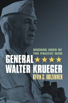 General Walter Krueger: Unsung Hero of the Pacific War
