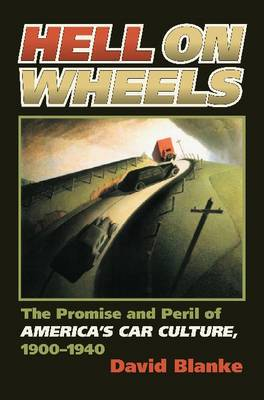 Hell on Wheels: The Promise and Peril of America's Car Culture, 1900-1940