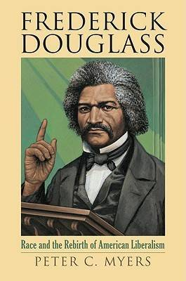 Frederick Douglass: Race and the Rebirth of American Liberalism