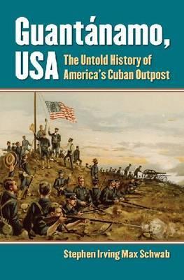 Guantanamo, USA: The Untold History of America's Cuban Outpost