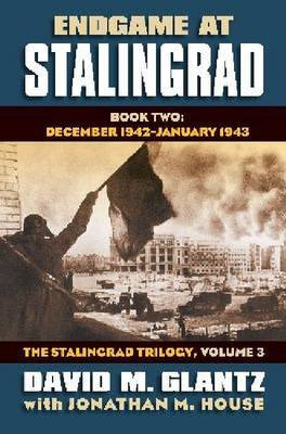 Endgame at Stalingrad: The Stalingrad Trilogy: Volume 3: December 1942-January 1943