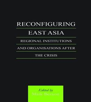 Reconfiguring East Asia: Regional Institutions and Organizations After the Crisis