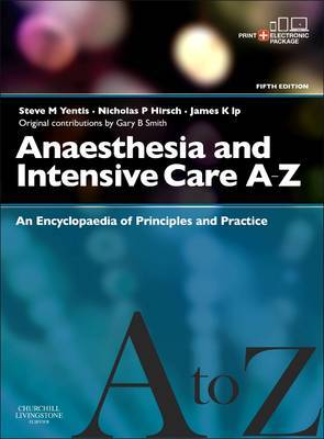 Anaesthesia and Intensive Care A-Z - Print & E-Book: An Encyclopedia of Principles and Practice