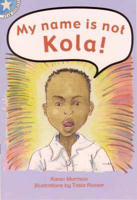 My name is not Kola!: Gr 2: Reader