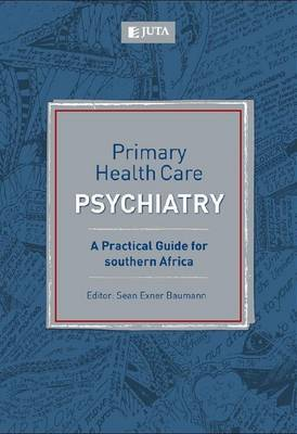 Primary Healthcare Psychiatry: A Practical Guide for South Africa