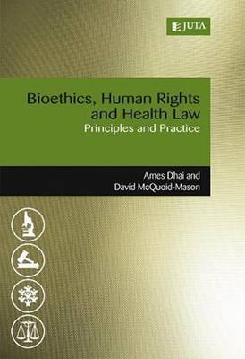 Bioethics, human rights and health law: Principles and practice