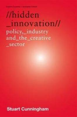 Hidden Innovation: Policy, Industry and the Creative Sector