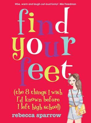 Find Your Feet: (The 8 Things I Wish I'd Known Before I Left High School)