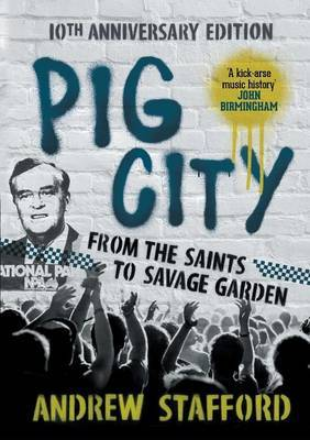 Pig City: From the Saints to Savage Garden (10th Anniversary Edition)