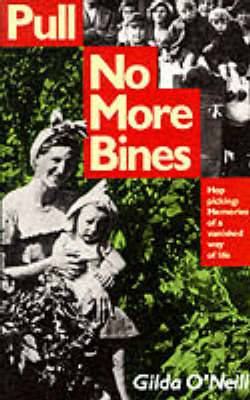 Pull No More Bines: Hop Picking - Memories of a Vanished Way of Life