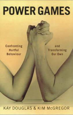 Power Games: Confronting Hurtful Behaviour and Transforming Our Own