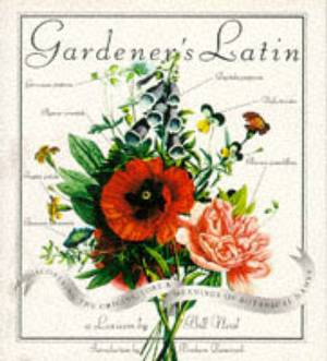 Gardener's Latin: Discovering the Origins, Lore and Meanings of Botanical Names
