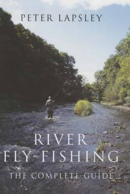 River Fly-fishing: The Complete Guide