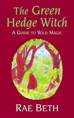 The Green Hedge Witch: A Guide to Wild Magic