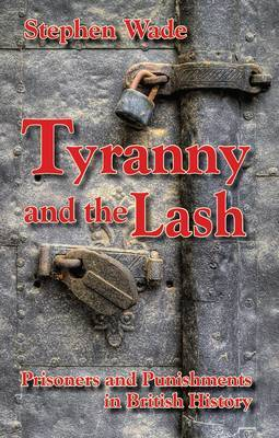 Tyranny and the Lash: Prisoners and Punishments in British History