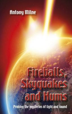 Fireballs, Skyquakes and Hums: Probing the Mysteries of Light and Sound