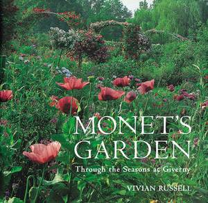 Monet's Garden: Behind the Scenes and Through the Seasons