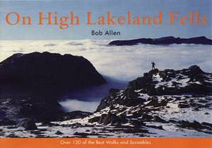 On High Lakeland Fells: Over 120 of the Best Walks and Scrambles