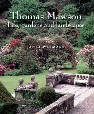 Thomas Mawson: Life, Gardens and Landscapes