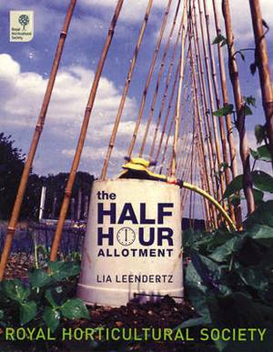 The Half-hour Allotment: Extraordinary Crops from Every Day Efforts