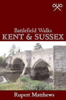 Battlefield Walks: Kent & Sussex