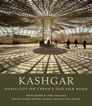 Kashgar: Oasis City on China's Old Silk Road