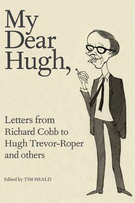 My Dear Hugh: Letters from Richard Cobb to Hugh Trevor-Roper and Others