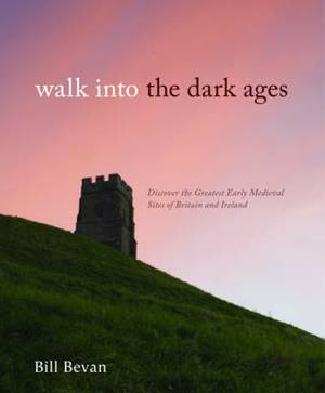 Walk into the Dark Ages: Discover the Greatest Early Medieval Sites of Britain and Ireland