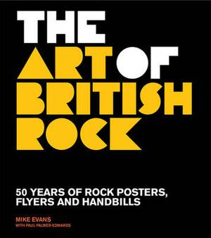 The Art of British Rock: 50 Years of Rock Posters, Flyers and Handbills