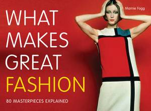 What Makes Great Fashion: 80 Masterpieces Explained
