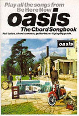 Oasis - Be Here Now: The Chord Songbook