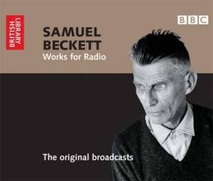 Samuel Beckett: Works for Radio - The Original Broadcasts