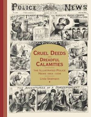 Cruel Deeds and Dreadful Calamities: The Illustrated Police News 1864-1938