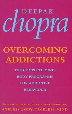 Overcoming Addictions: The Complete Mind-Body Programme for Addictive Behaviour