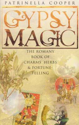 Gypsy Magic: The Romany Book of Charms, Herbs and Fortune-telling