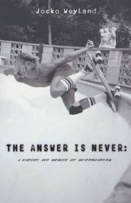 The Answer is Never: A History and Memoir of Skateboarding