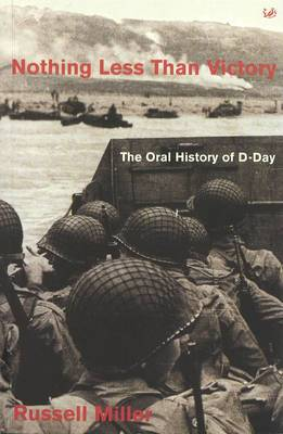 Nothing Less Than Victory: Oral History of D-Day