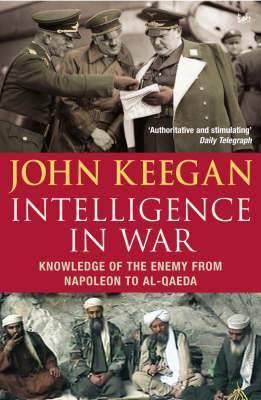 Intelligence in Warfare: Knowledge of the Enemy from Napoleon to Al-Qaeda