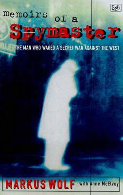 Memoirs of a Spymaster: The Man Who Waged a Secret War Against the West