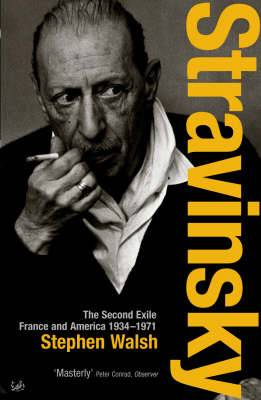 Stravinsky: The Second Exile - France and America, 1934 - 1971