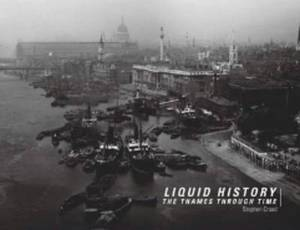 Liquid History: A Photographic Guide to the Thames Through Time