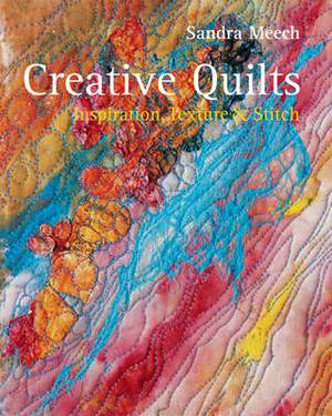 Creative Quilts: Inspiration Texture and Stitch