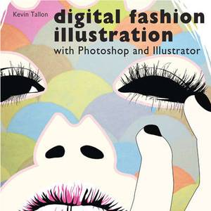 Digital Fashion Illustration: With Photoshop and Illustrator
